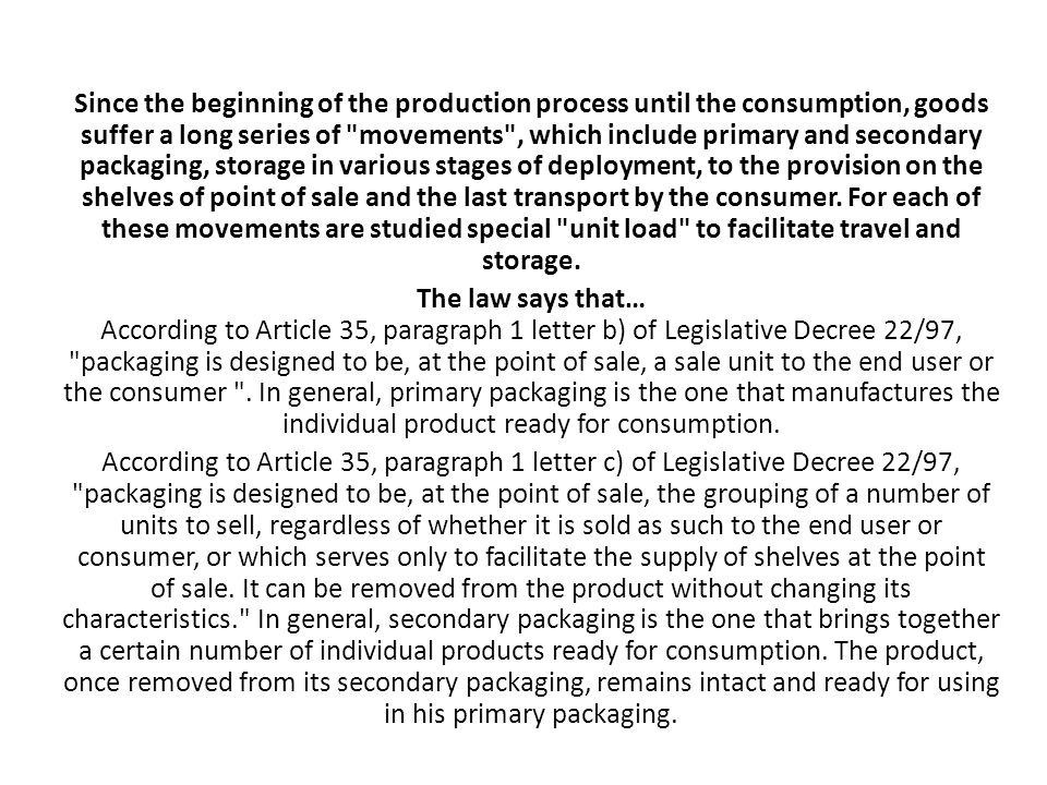 Since the beginning of the production process until the consumption, goods suffer a long series of