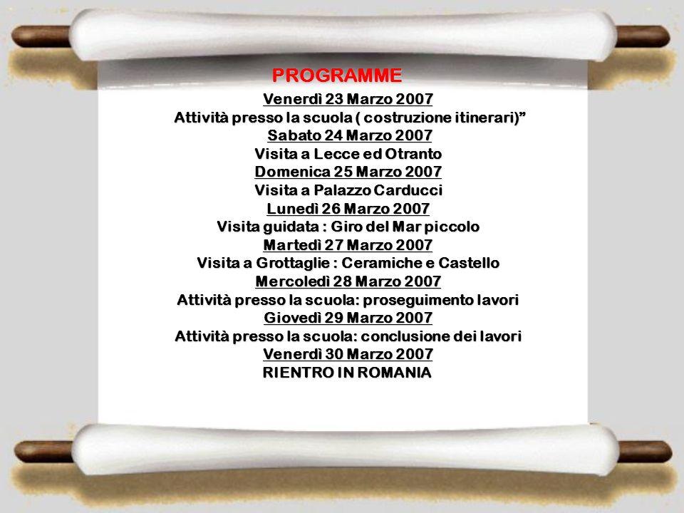 PROGRAMME Sabato 17 Marzo 2007 Partenza da Iasi ed arrivo a Taranto in serata. Partenza da Iasi ed arrivo a Taranto in serata. Domenica 18 Dicembre 20