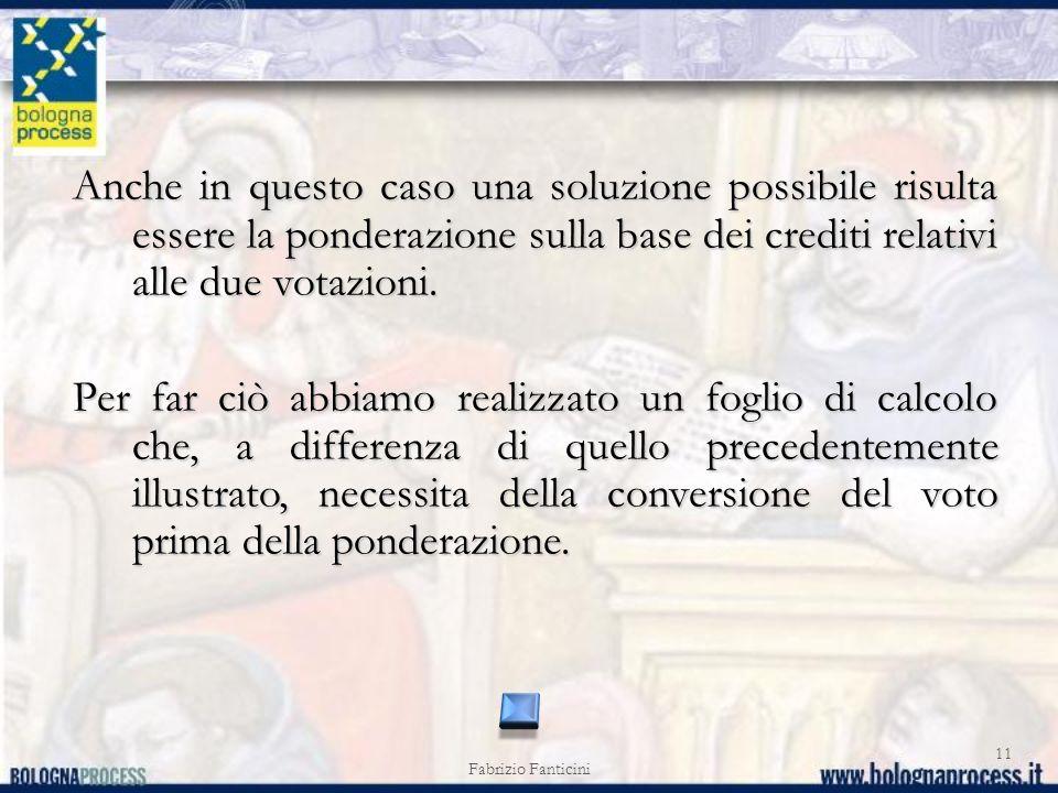 Fabrizio Fanticini 11 Anche in questo caso una soluzione possibile risulta essere la ponderazione sulla base dei crediti relativi alle due votazioni.