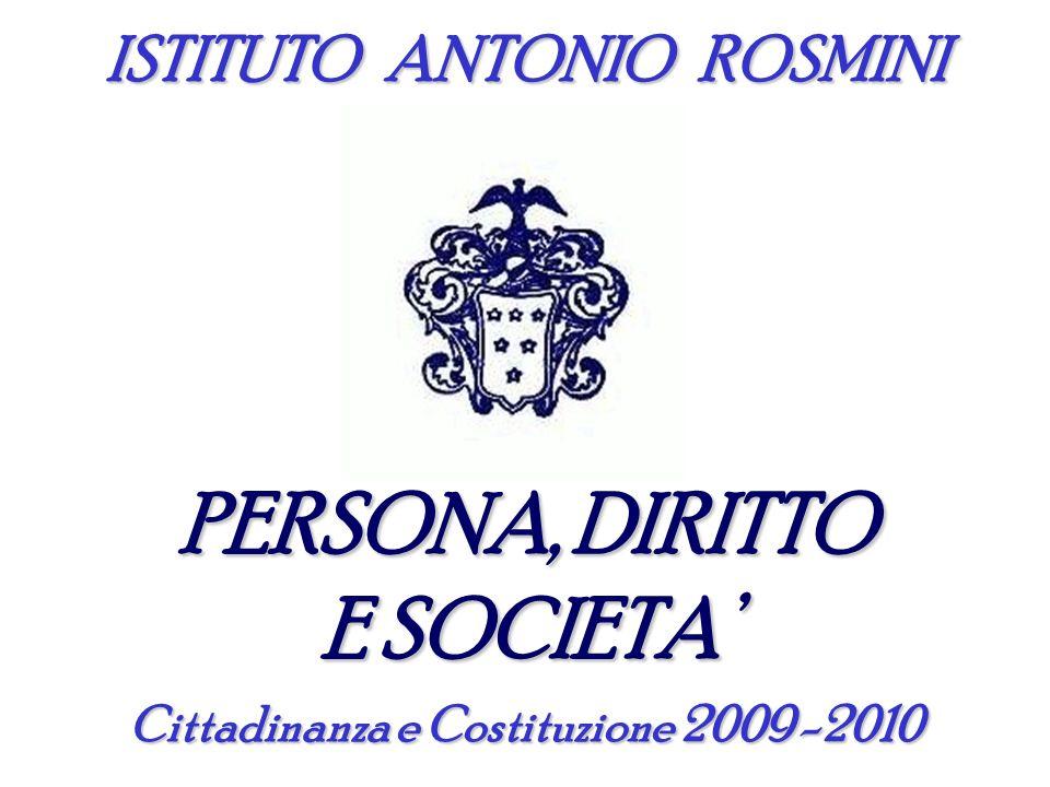 ISTITUTO ANTONIO ROSMINI PERSONA, DIRITTO E SOCIETA Cittadinanza e Costituzione 2009 -2010