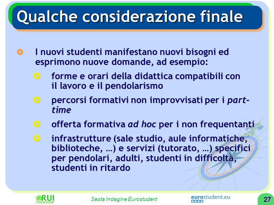 26 Sesta Indagine Eurostudent Qualche considerazione finale Eurostudent mostra che la diversificazione attuale in Italia è frutto di tendenze avviate