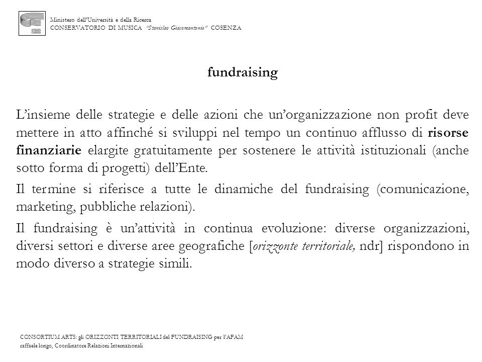 Ministero dellUniversità e della Ricerca CONSERVATORIO DI MUSICA Stanislao Giacomantonio COSENZA fundraising Linsieme delle strategie e delle azioni c