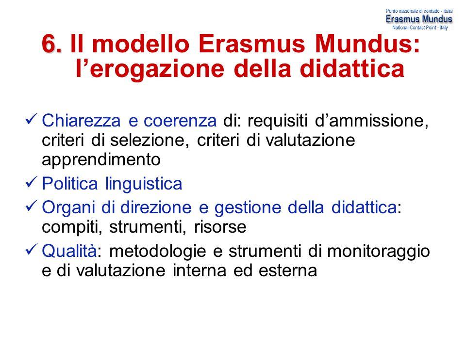 6. 6. Il modello Erasmus Mundus: lerogazione della didattica Chiarezza e coerenza di: requisiti dammissione, criteri di selezione, criteri di valutazi
