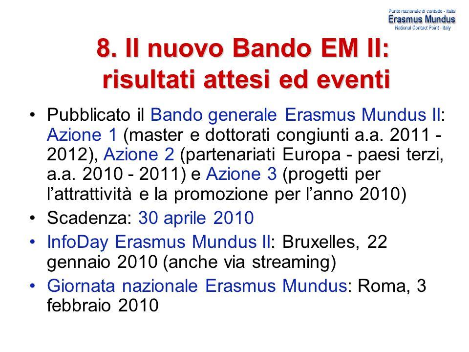 8. Il nuovo Bando EM II: risultati attesi ed eventi risultati attesi ed eventi Pubblicato il Bando generale Erasmus Mundus II: Azione 1 (master e dott