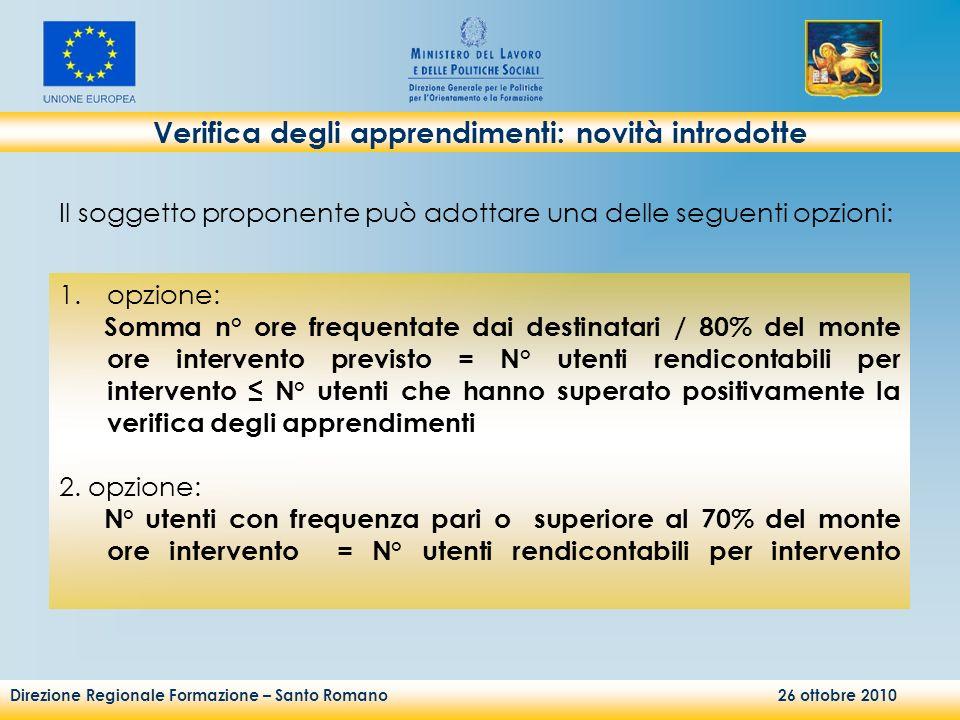 Direzione Regionale Formazione – Santo Romano 26 ottobre 2010 Verifica degli apprendimenti: novità introdotte 1.opzione: Somma n° ore frequentate dai