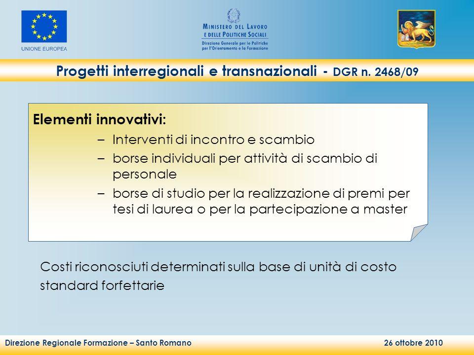 Direzione Regionale Formazione – Santo Romano 26 ottobre 2010 Progetti interregionali e transnazionali - DGR n. 2468/09 Elementi innovativi: –Interven