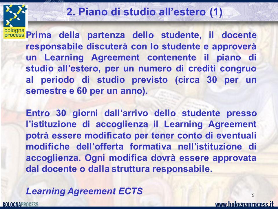 6 2. Piano di studio allestero (1) Prima della partenza dello studente, il docente responsabile discuterà con lo studente e approverà un Learning Agre