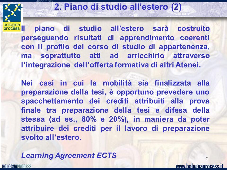 7 2. Piano di studio allestero (2) Il piano di studio allestero sarà costruito perseguendo risultati di apprendimento coerenti con il profilo del cors
