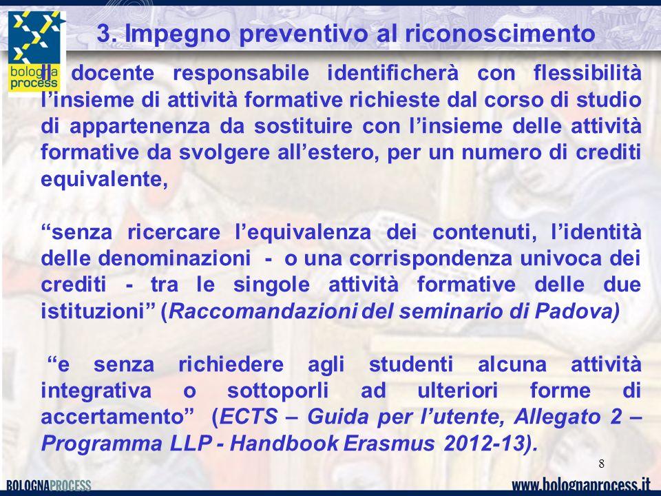 8 3. Impegno preventivo al riconoscimento Il docente responsabile identificherà con flessibilità linsieme di attività formative richieste dal corso di