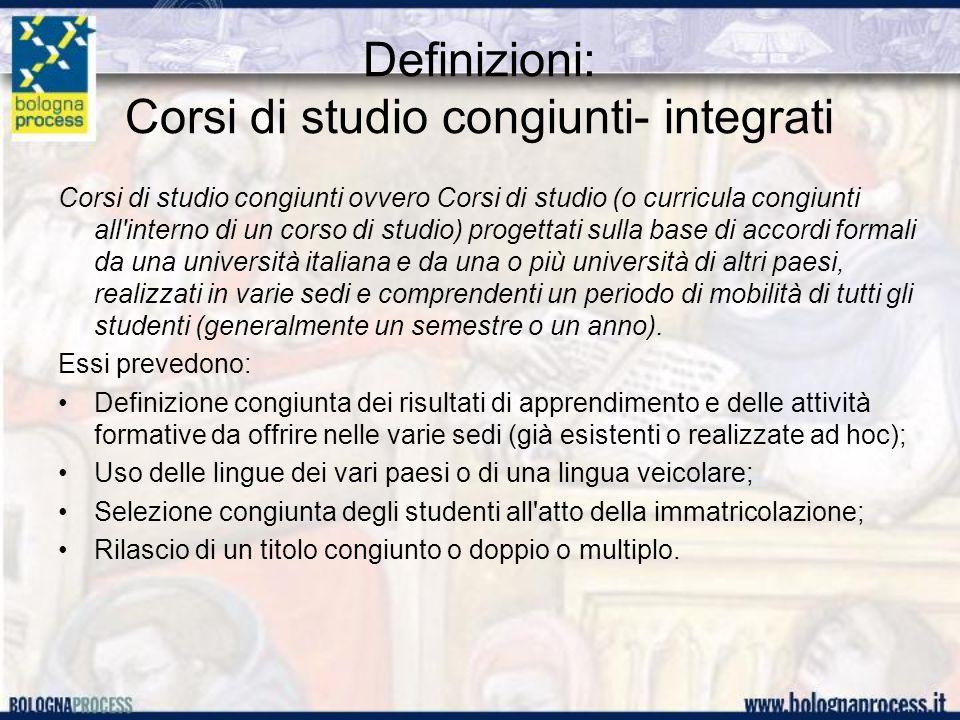 Definizioni: Corsi di studio congiunti- integrati Corsi di studio congiunti ovvero Corsi di studio (o curricula congiunti all'interno di un corso di s