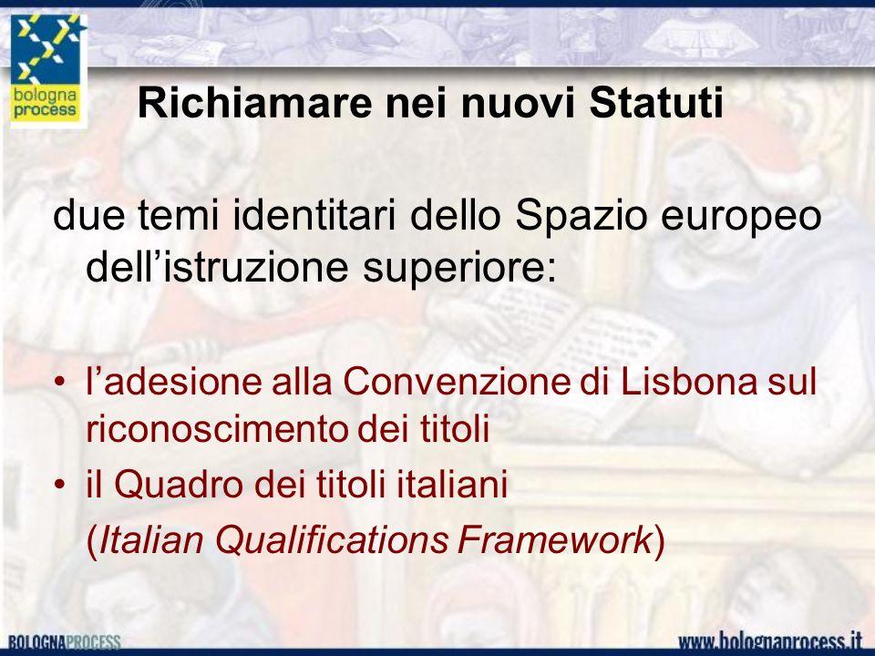 Richiamare nei nuovi Statuti due temi identitari dello Spazio europeo dellistruzione superiore: ladesione alla Convenzione di Lisbona sul riconoscimento dei titoli il Quadro dei titoli italiani (Italian Qualifications Framework)