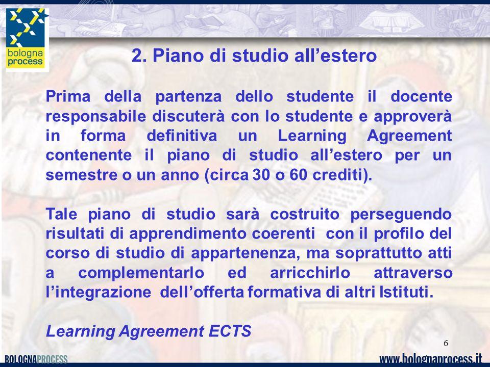 6 2. Piano di studio allestero Prima della partenza dello studente il docente responsabile discuterà con lo studente e approverà in forma definitiva u