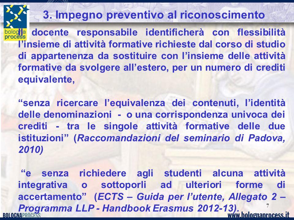 7 3. Impegno preventivo al riconoscimento Il docente responsabile identificherà con flessibilità linsieme di attività formative richieste dal corso di