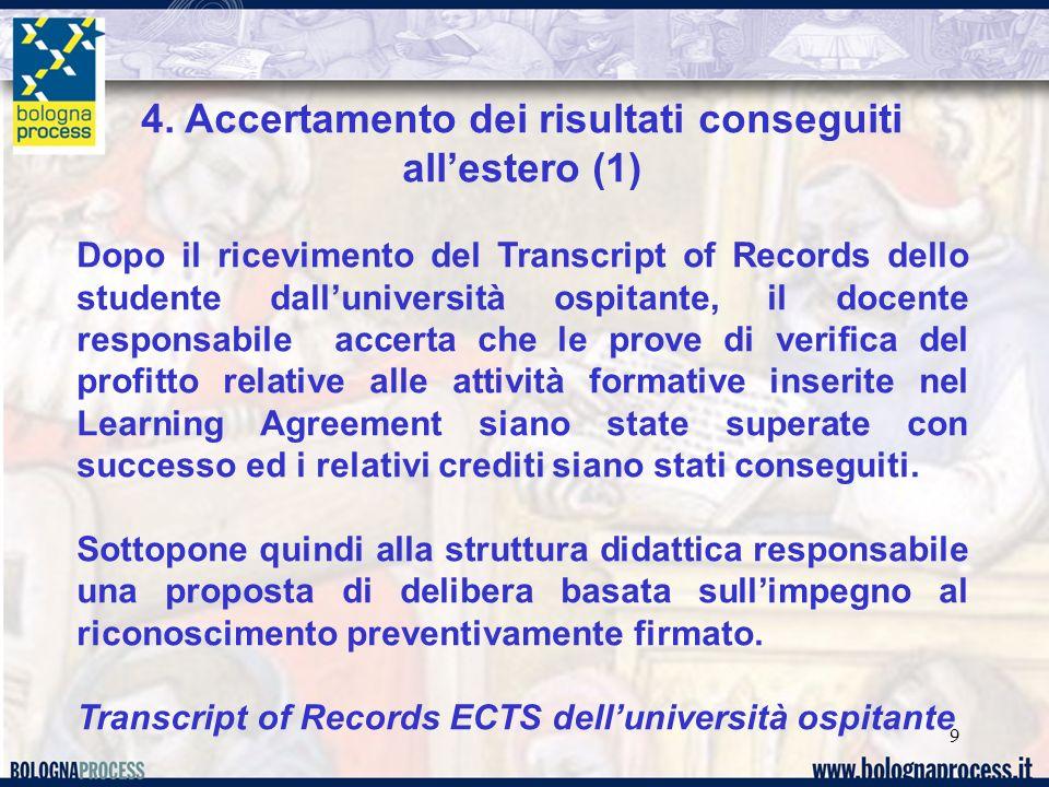 9 4. Accertamento dei risultati conseguiti allestero (1) Dopo il ricevimento del Transcript of Records dello studente dalluniversità ospitante, il doc