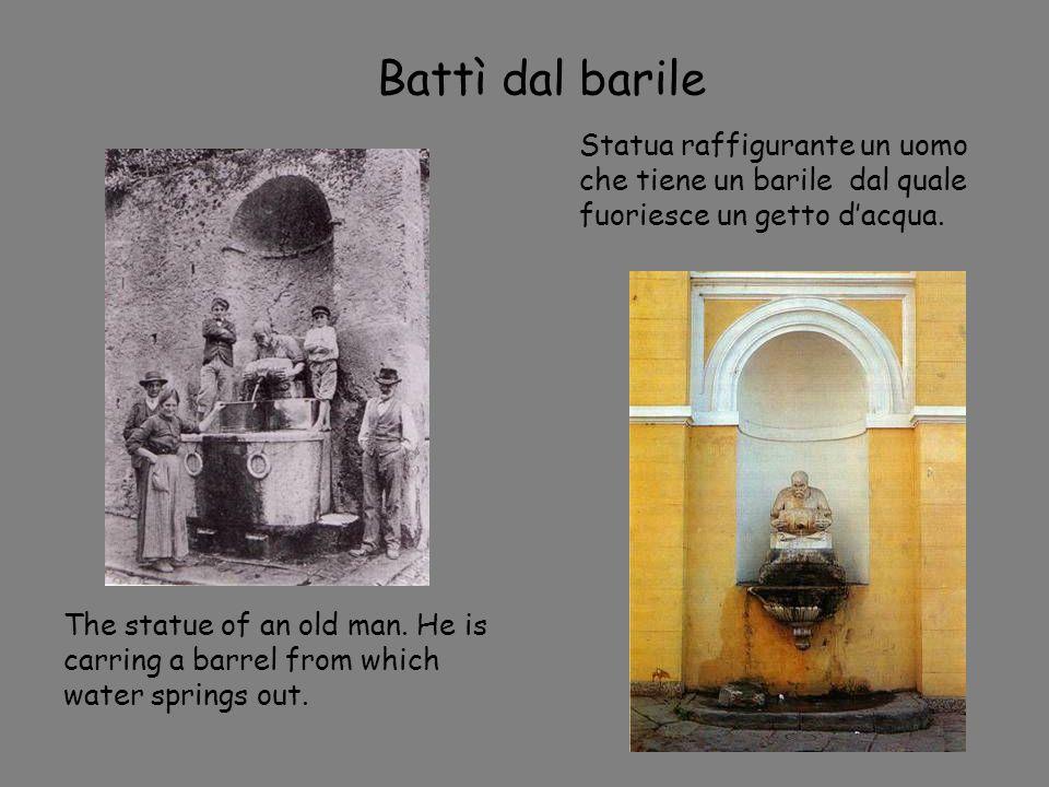 Battì dal barile Statua raffigurante un uomo che tiene un barile dal quale fuoriesce un getto dacqua. The statue of an old man. He is carring a barrel