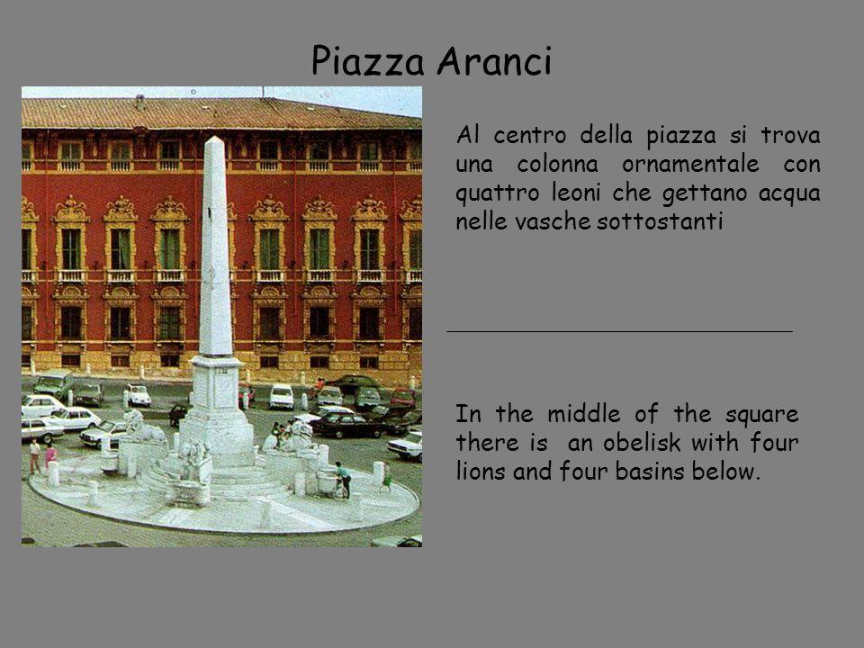 Piazza Aranci Al centro della piazza si trova una colonna ornamentale con quattro leoni che gettano acqua nelle vasche sottostanti In the middle of th