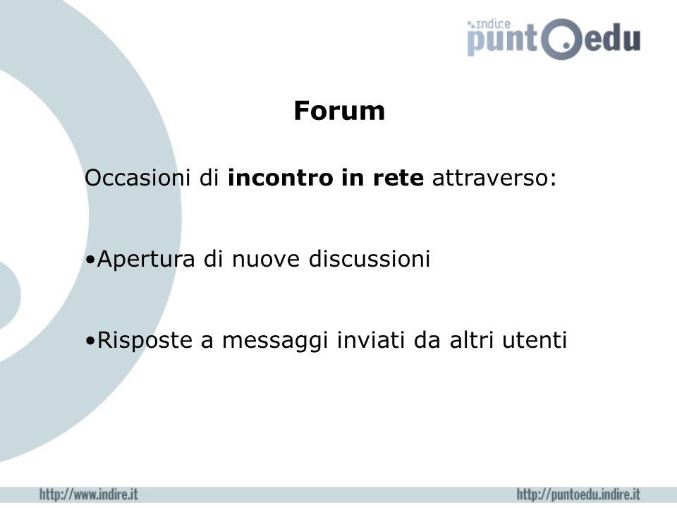 Forum Occasioni di incontro in rete attraverso: Apertura di nuove discussioni Risposte a messaggi inviati da altri utenti
