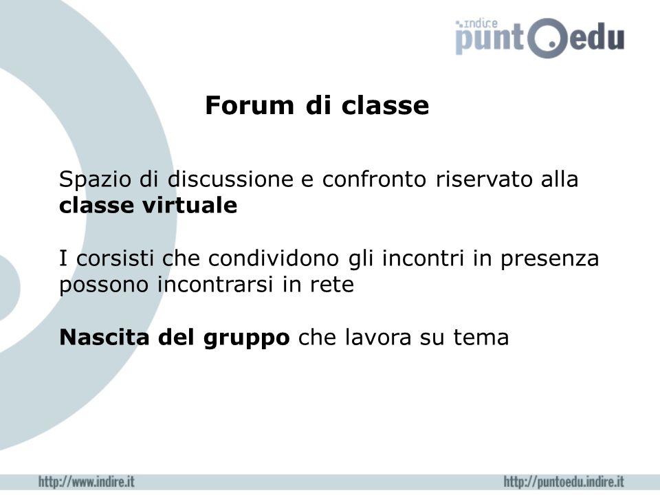 Forum di classe Spazio di discussione e confronto riservato alla classe virtuale I corsisti che condividono gli incontri in presenza possono incontrarsi in rete Nascita del gruppo che lavora su tema