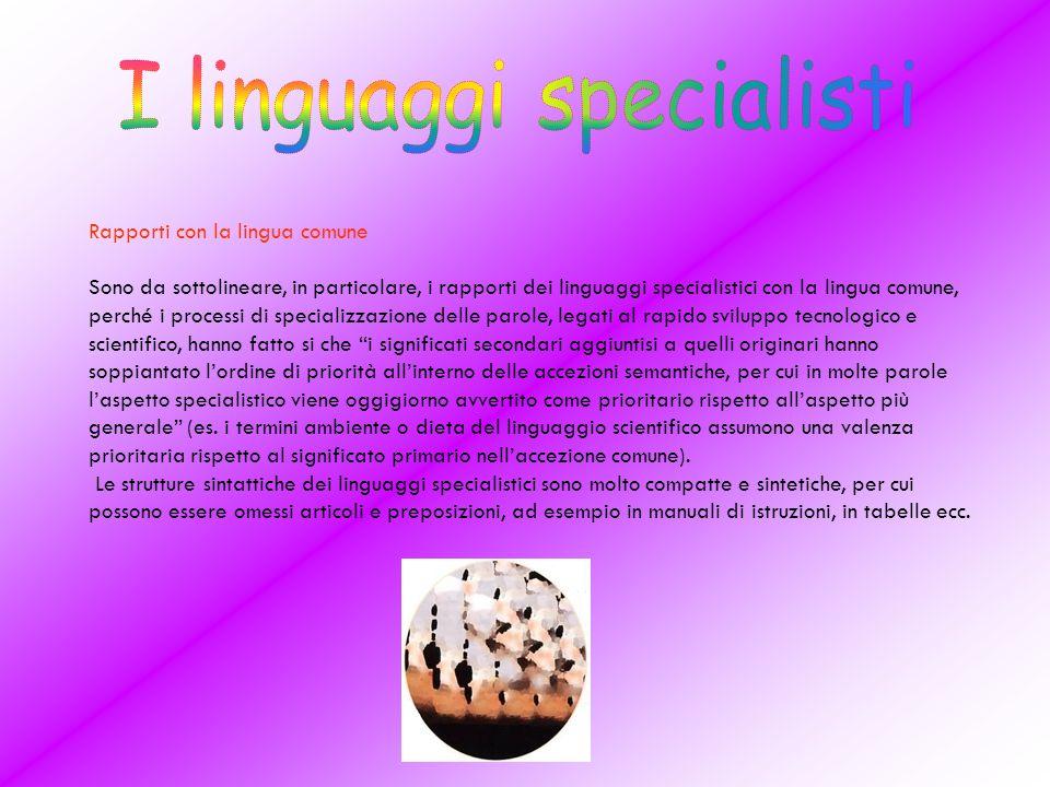 Rapporti con la lingua comune Sono da sottolineare, in particolare, i rapporti dei linguaggi specialistici con la lingua comune, perché i processi di