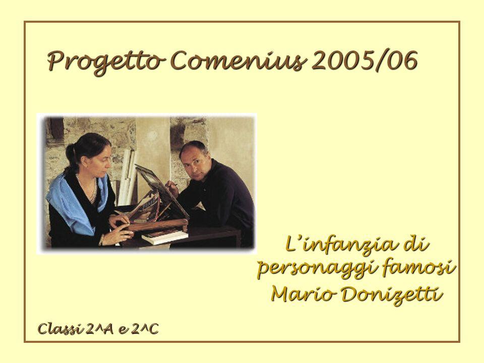 Linfanziadi personaggi famosi Linfanzia di personaggi famosi Mario Donizetti Progetto Comenius 2005/06 Classi 2^A e 2^C
