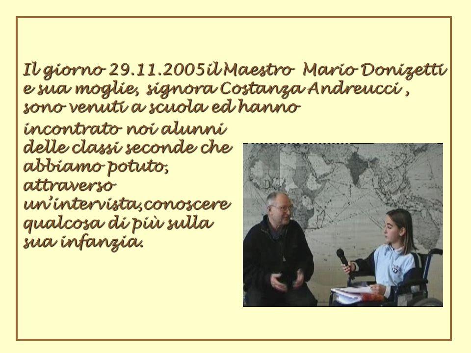 Il giorno 29.11.2005il Maestro Mario Donizetti e sua moglie, signora Costanza Andreucci, sono venuti a scuola ed hanno incontrato noi alunni delle cla