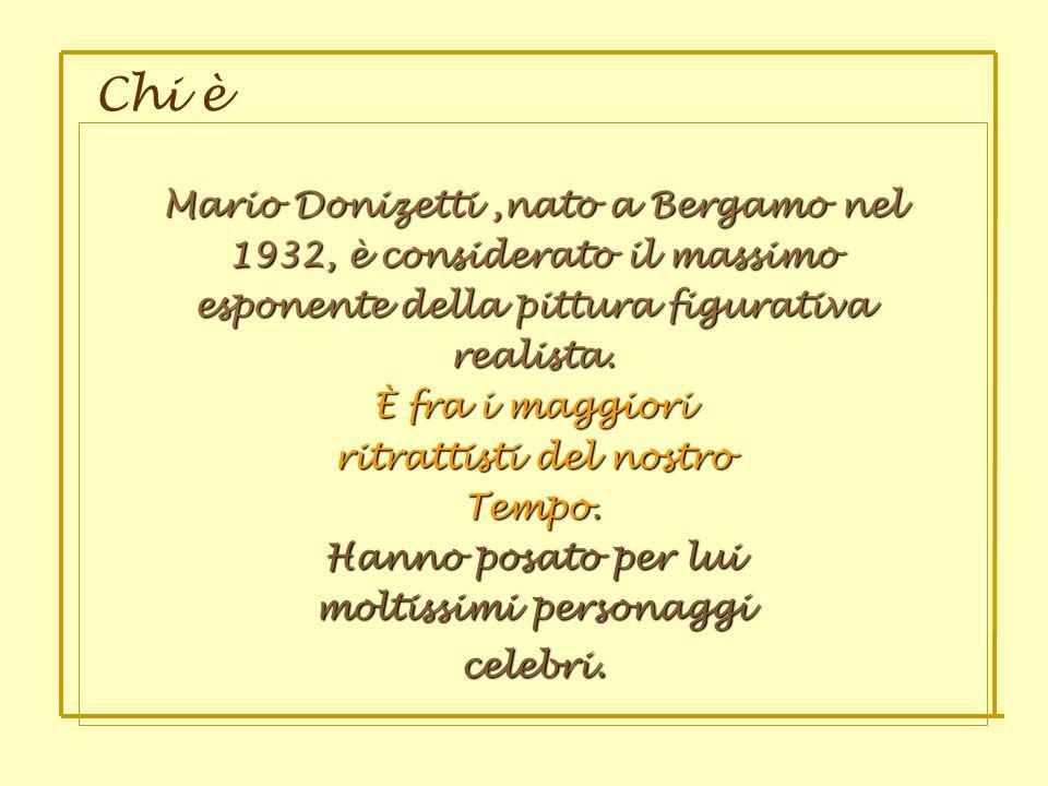 Chi è Mario Donizetti,nato a Bergamo nel 1932, è considerato il massimo esponente della pittura figurativa realista. È fra i maggiori ritrattisti del