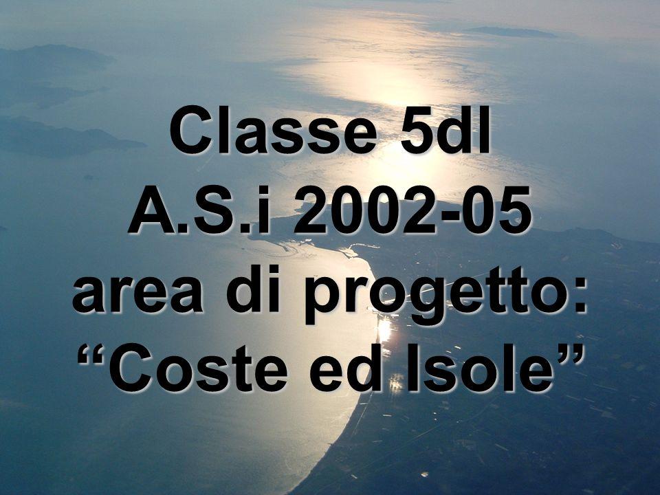 Classe 5dl A.S.i 2002-05 area di progetto: Coste ed Isole