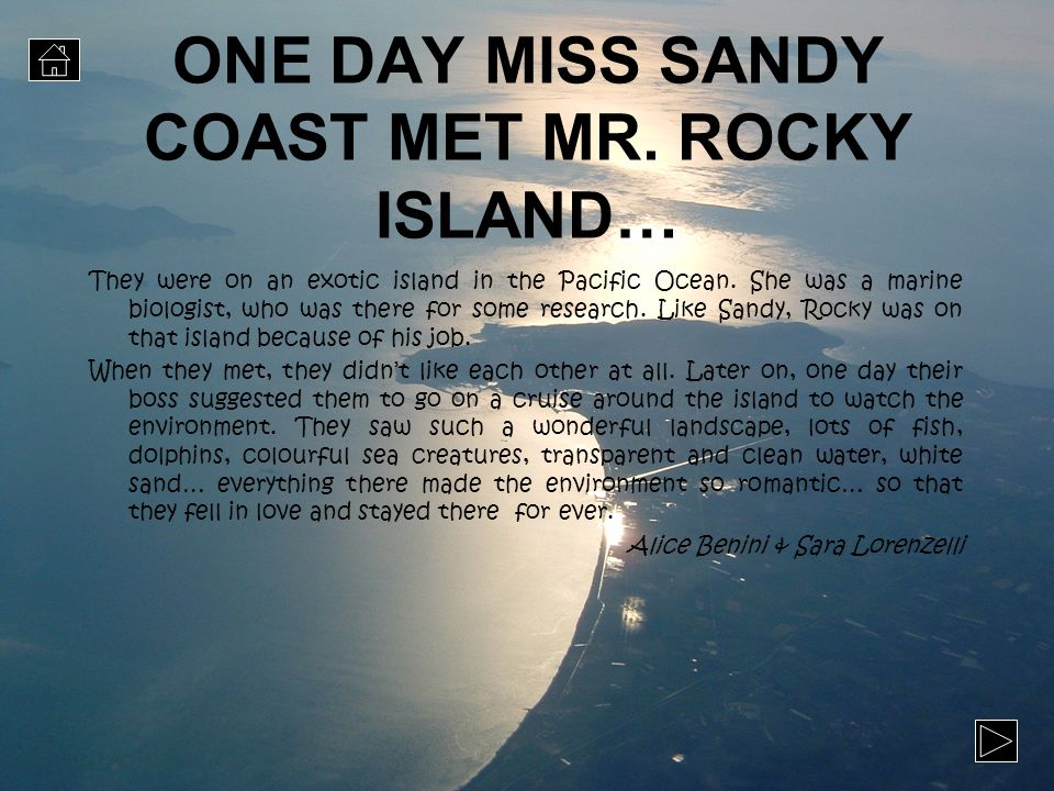ONE DAY MISS SANDY COAST MET MR. ROCKY ISLAND… They were on an exotic island in the Pacific Ocean. She was a marine biologist, who was there for some