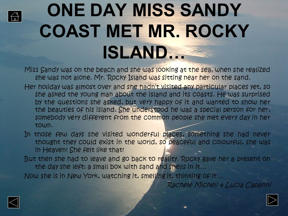 ONE DAY MISS SANDY COAST MET MR. ROCKY ISLAND… Miss Sandy was on the beach and she was looking at the sea, when she realized she was not alone. Mr. Ro