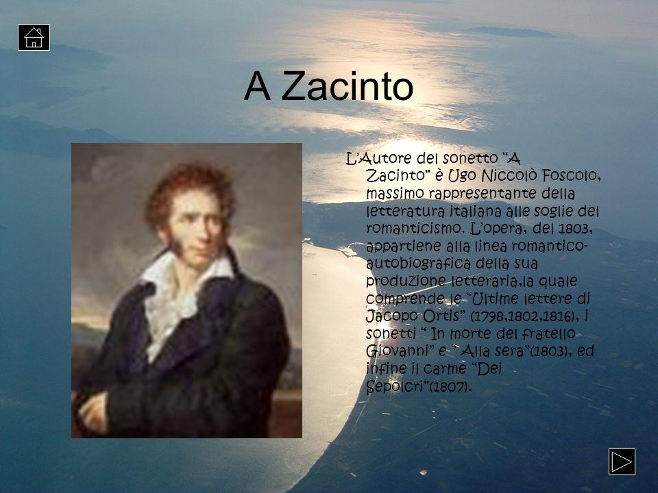 A Zacinto LAutore del sonetto A Zacinto è Ugo Niccolò Foscolo, massimo rappresentante della letteratura italiana alle soglie del romanticismo. Lopera,