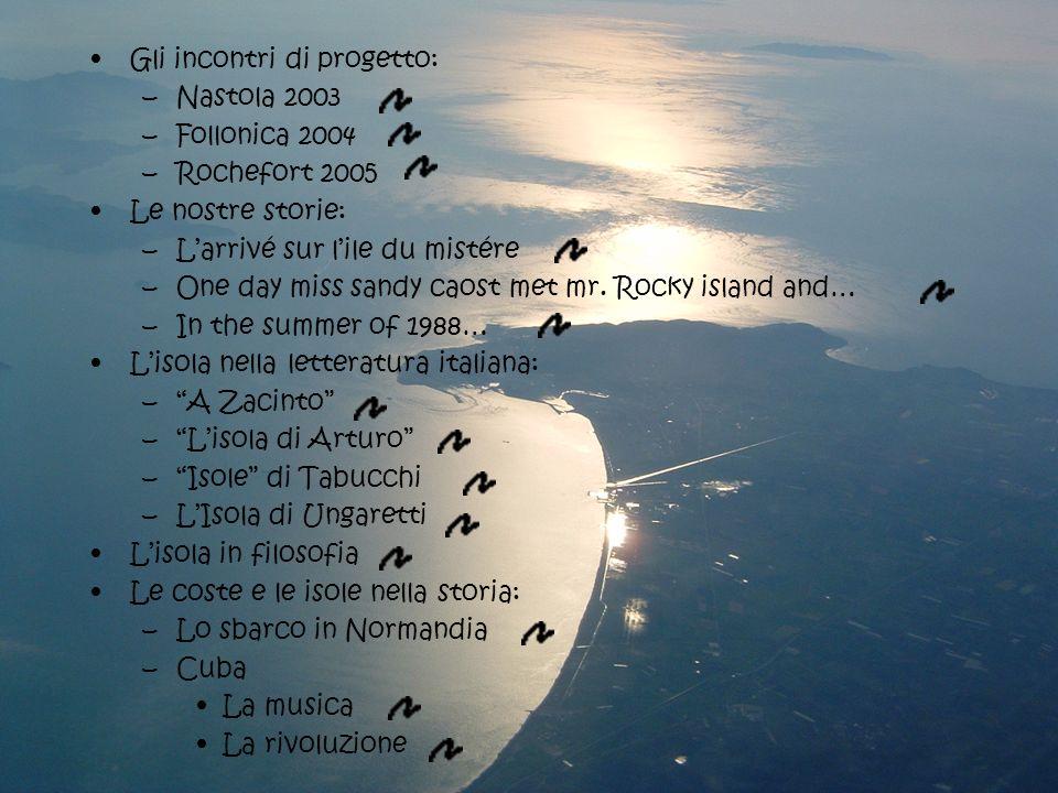 Gli incontri di progetto: –Nastola 2003 –Follonica 2004 –Rochefort 2005 Le nostre storie: –Larrivé sur lile du mistére –One day miss sandy caost met m