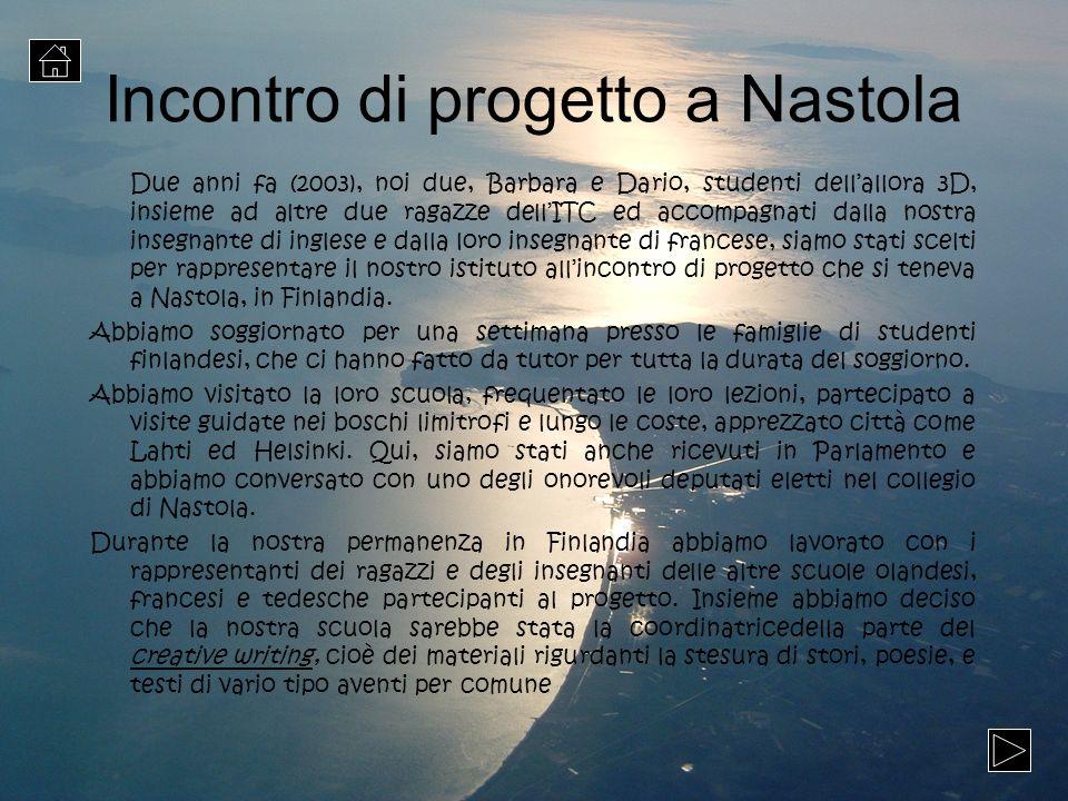 Incontro di progetto a Nastola Due anni fa (2003), noi due, Barbara e Dario, studenti dellallora 3D, insieme ad altre due ragazze dellITC ed accompagn