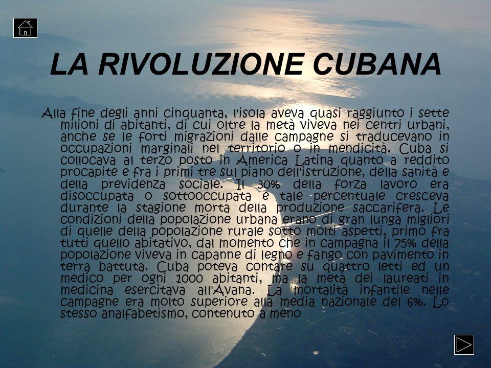 LA RIVOLUZIONE CUBANA Alla fine degli anni cinquanta, l'isola aveva quasi raggiunto i sette milioni di abitanti, di cui oltre la metà viveva nei centr