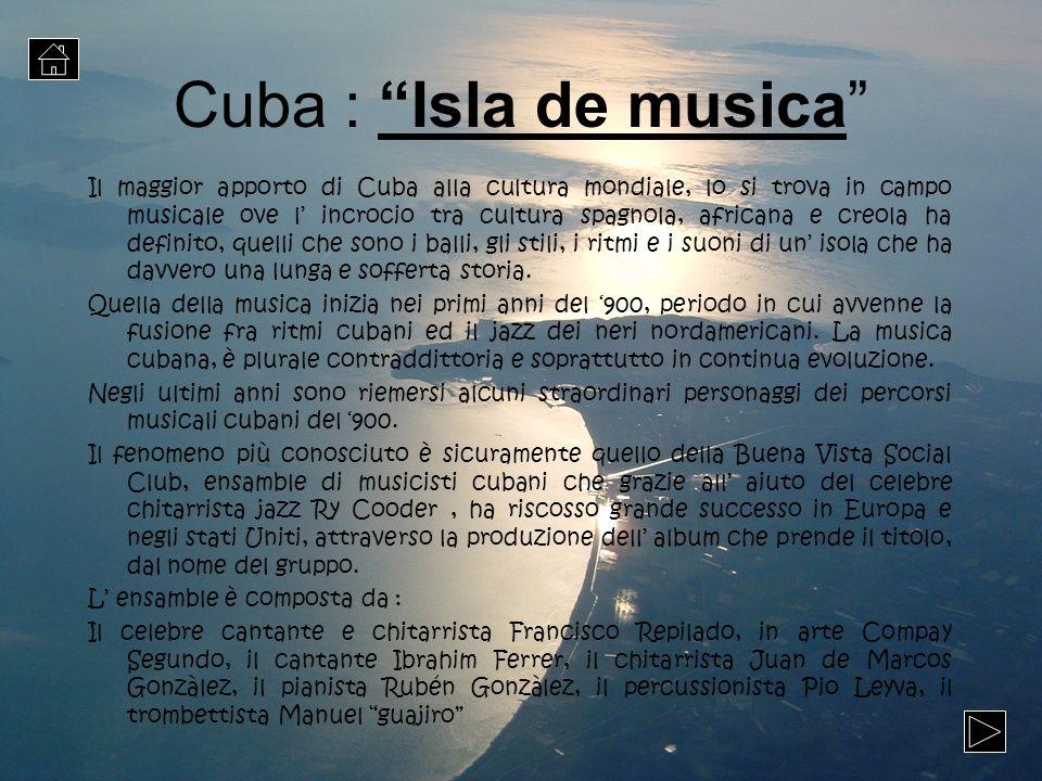 Cuba : Isla de musica Il maggior apporto di Cuba alla cultura mondiale, lo si trova in campo musicale ove l incrocio tra cultura spagnola, africana e
