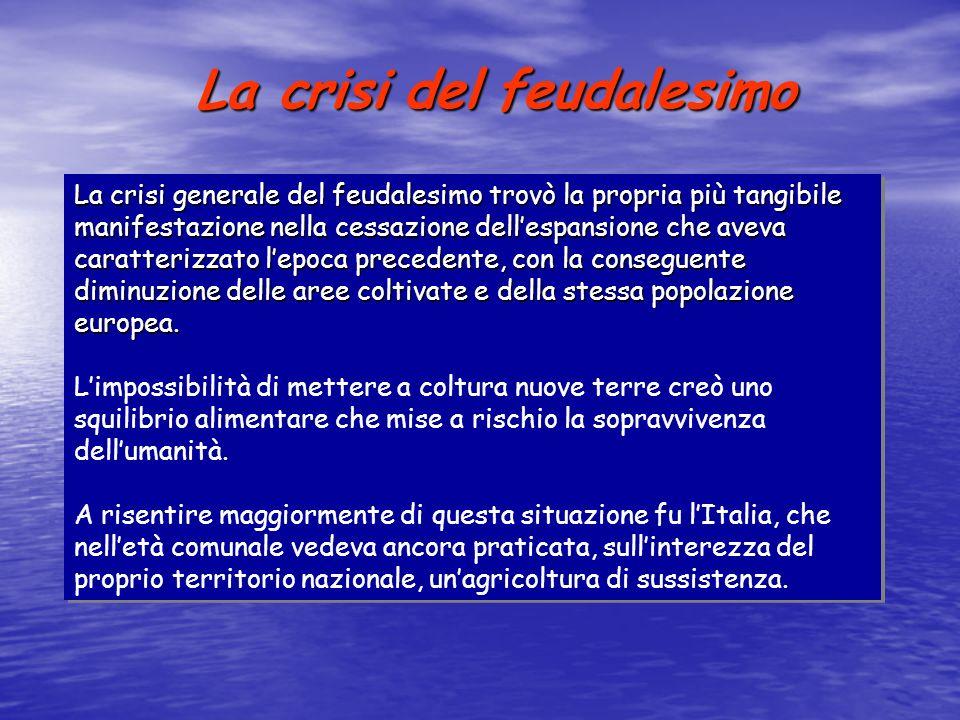 La crisi del feudalesimo La crisi generale del feudalesimo trovò la propria più tangibile manifestazione nella cessazione dellespansione che aveva car