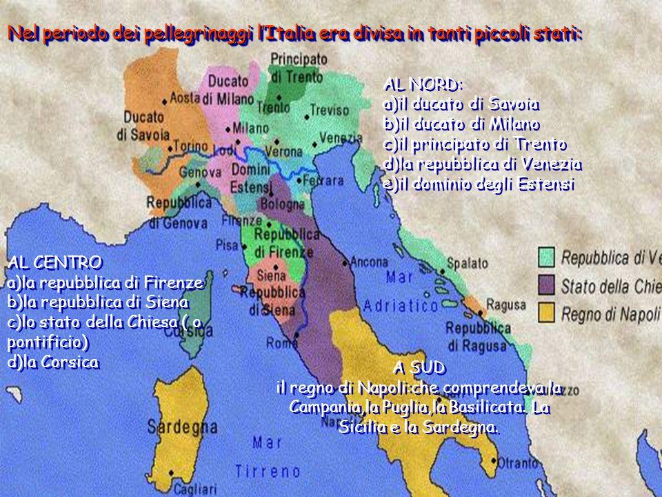 AL NORD: a)il ducato di Savoia b)il ducato di Milano c)il principato di Trento d)la repubblica di Venezia e)il dominio degli Estensi AL NORD: a)il duc