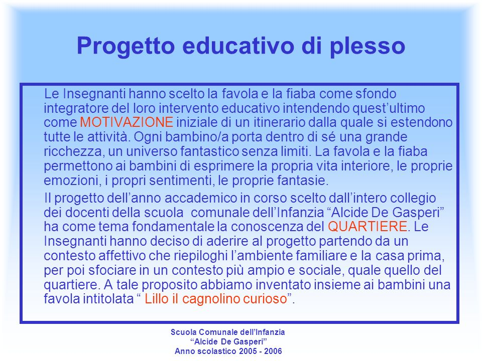 Educational plan of plexus The teachers have chosen the fable and fairy like background of their teaching this the initial motivetion of an itinery from which all activites extend.