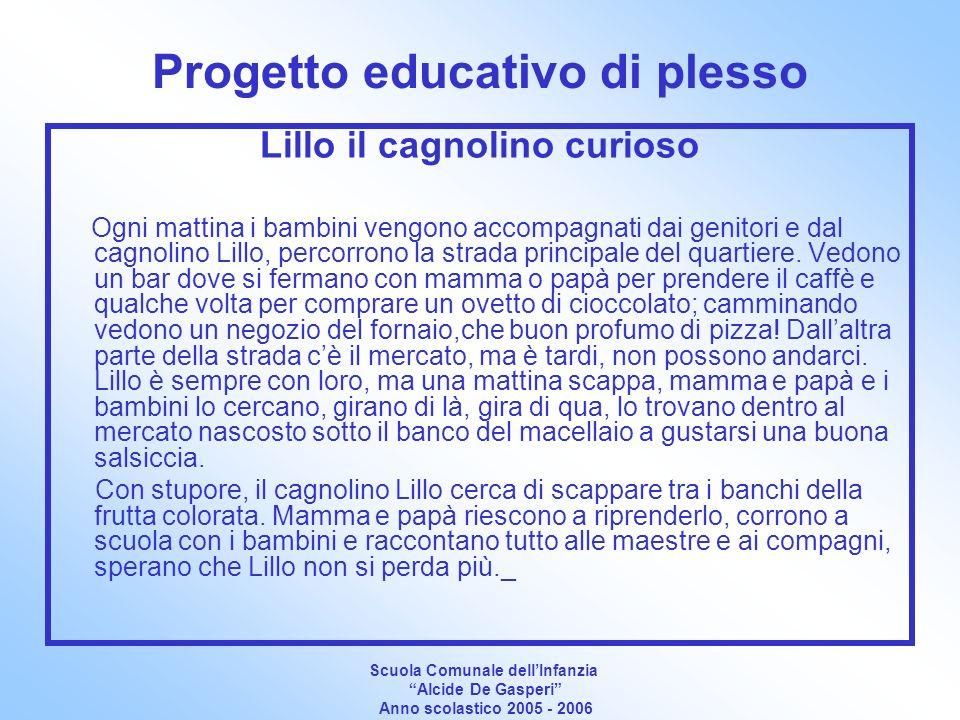 Progetto educativo di plesso Scuola Comunale dellInfanzia Alcide De Gasperi Anno scolastico 2005 - 2006