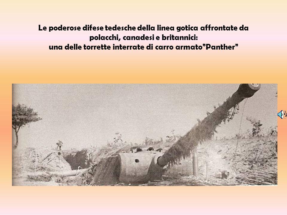 Le poderose difese tedesche della linea gotica affrontate da polacchi, canadesi e britannici: una delle torrette interrate di carro armatoPanther
