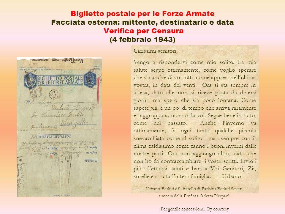 Biglietto postale per le Forze Armate Facciata esterna: mittente, destinatario e data Verifica per Censura (4 febbraio 1943) Carissimi genitori, Vengo