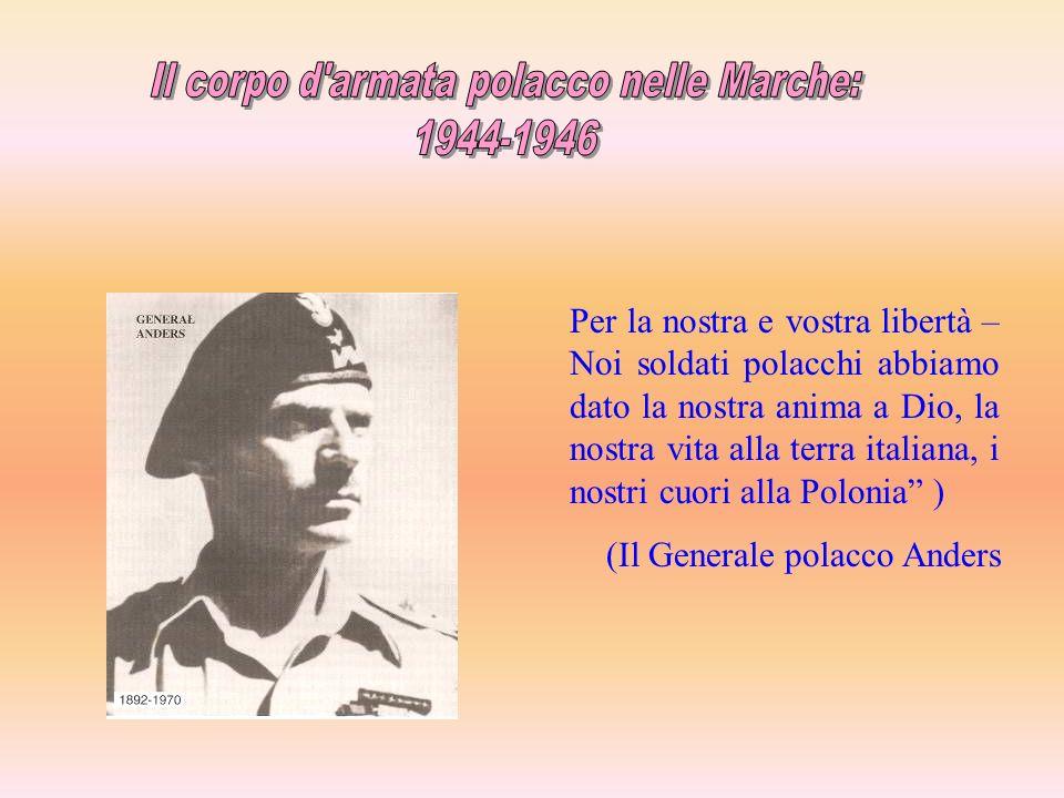 Per la nostra e vostra libertà – Noi soldati polacchi abbiamo dato la nostra anima a Dio, la nostra vita alla terra italiana, i nostri cuori alla Polo