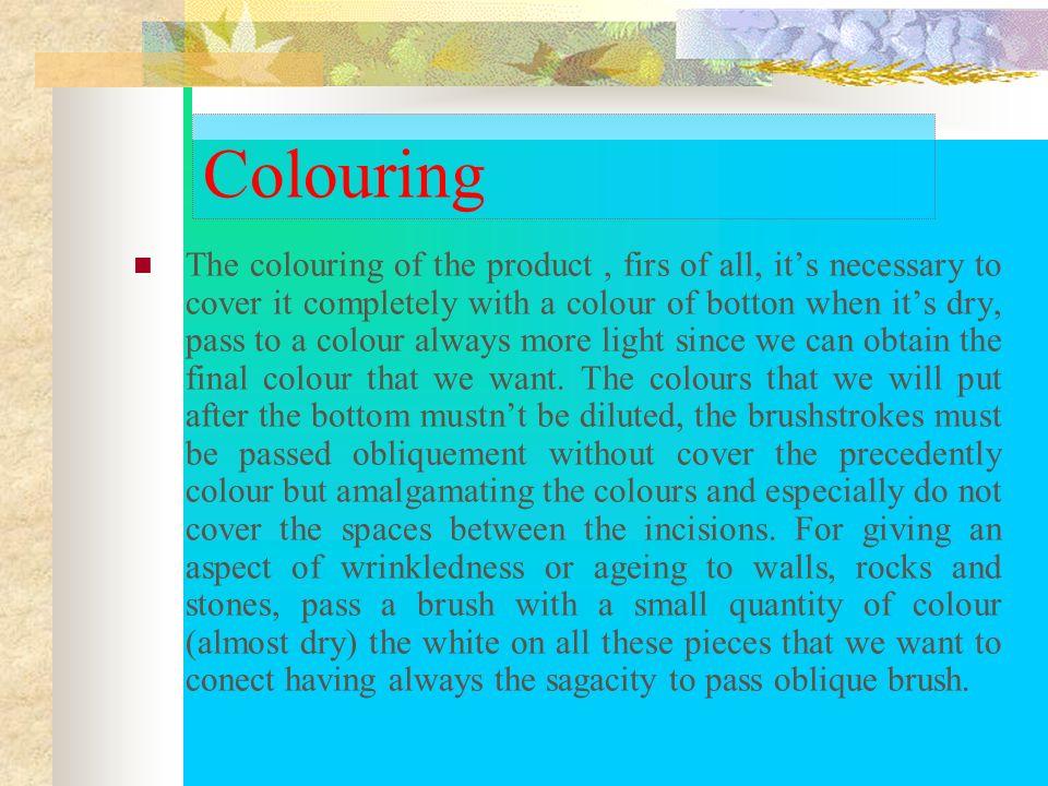 Colorazione Per la colorazione del prodotto prima di tutto occorre coprirlo interamente con un colore di fondo una volta asciugato, passare a colori s