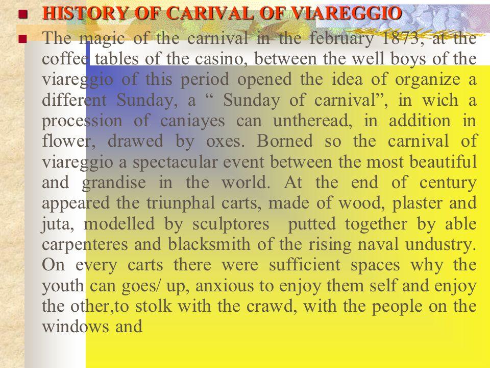STORIA DEL CARNEVALE DI VIAREGGIO La magia del Carnevale Nel Febbraio del 1873, ai tavoli del caffè del Casinò, tra i giovani benestanti della Viaregg