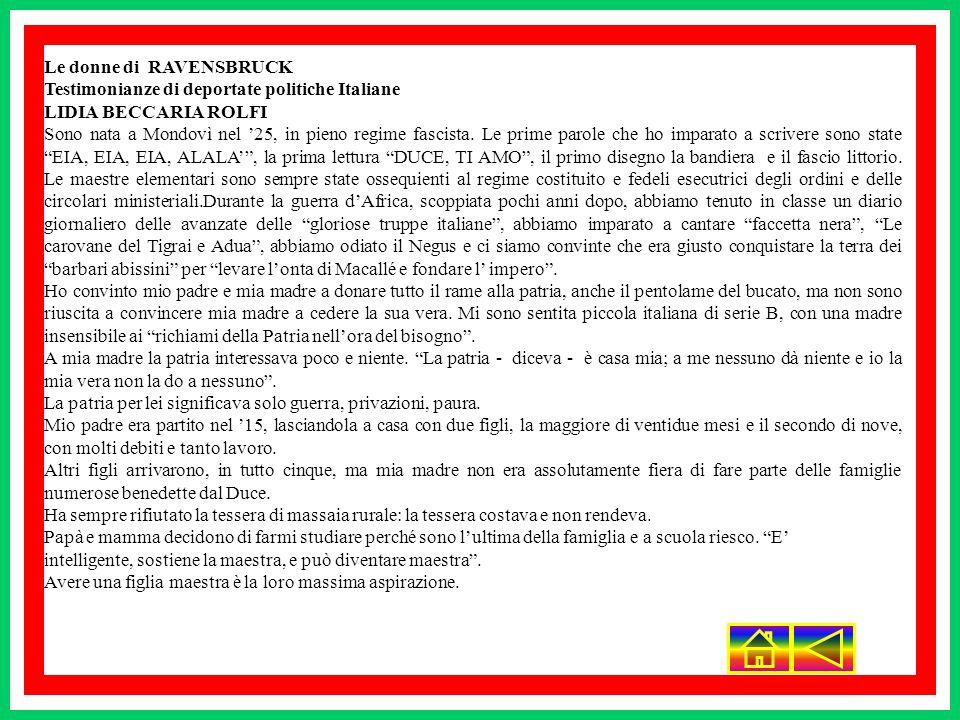 Le donne di RAVENSBRUCK Testimonianze di deportate politiche Italiane LIDIA BECCARIA ROLFI Sono nata a Mondovì nel 25, in pieno regime fascista. Le pr