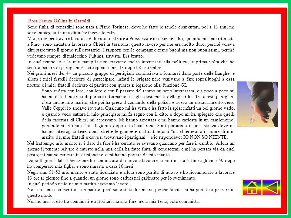 Rosa Franca Gallina in Gastaldi Sono figlia di contadini sono nata a Piano Torinese, dove ho fatto le scuole elementari, poi a 13 anni mi sono impiega