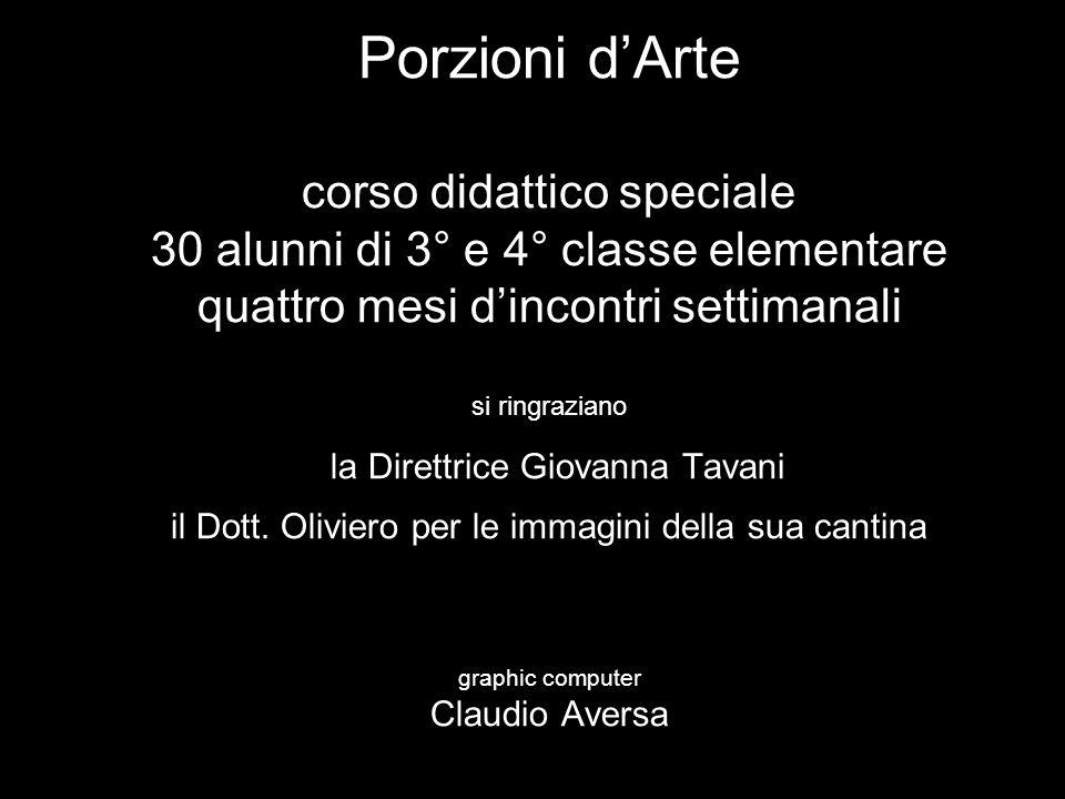 Porzioni dArte corso didattico speciale 30 alunni di 3° e 4° classe elementare quattro mesi dincontri settimanali si ringraziano la Direttrice Giovanna Tavani il Dott.