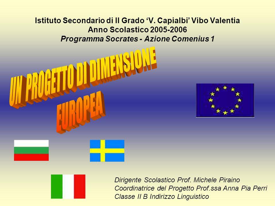 Istituto Secondario di II Grado V. Capialbi Vibo Valentia Anno Scolastico 2005-2006 Programma Socrates - Azione Comenius 1 Dirigente Scolastico Prof.
