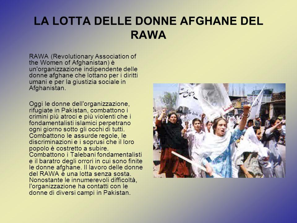 LA LOTTA DELLE DONNE AFGHANE DEL RAWA RAWA (Revolutionary Association of the Women of Afghanistan) è un'organizzazione indipendente delle donne afghan