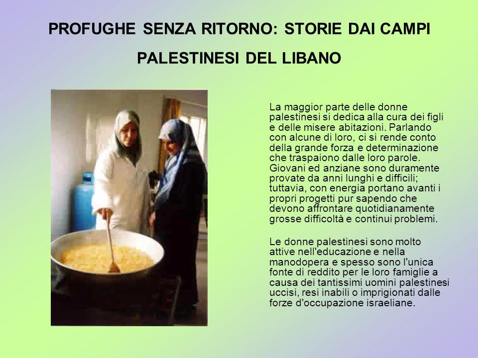PROFUGHE SENZA RITORNO: STORIE DAI CAMPI PALESTINESI DEL LIBANO La maggior parte delle donne palestinesi si dedica alla cura dei figli e delle misere