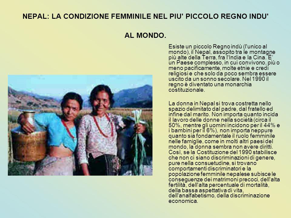 NEPAL: LA CONDIZIONE FEMMINILE NEL PIU' PICCOLO REGNO INDU' AL MONDO. Esiste un piccolo Regno indù (l'unico al mondo), il Nepal, assopito tra le monta